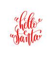 hello santa hand lettering inscription to winter vector image