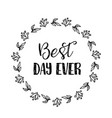 best day ever text flower wreath hand drawn vector image vector image