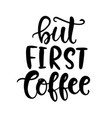 but first coffee hand written lettering vector image vector image