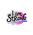 i am strong paper cutout shirt quote lettering vector image vector image