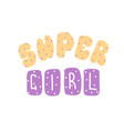super girl quote for banner hand drawn phrase vector image