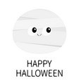 happy halloween mummy monster round face cute vector image vector image