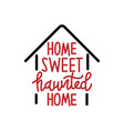 home sweet haunted home - halloween quote on vector image