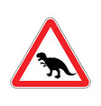attention dinosaur dangers of red road sign vector image vector image