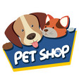 pet shop sign with cute dog and cat vector image