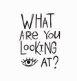 what are you looking at t-shirt quote lettering vector image vector image