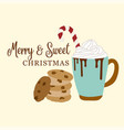 cute christmas card with hot chocolate and cookies vector image