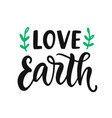 love earth slogan save earth and less waste vector image vector image