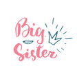 big sister calligraphic lettering sign child vector image
