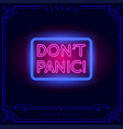 dont panic neon light sign vector image vector image