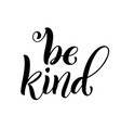be kind hand written lettering inspirational vector image vector image
