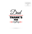 dad thanks for everything vector image vector image