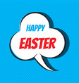 comic speech bubble with phrase happy easter vector image