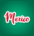 mexico - hand drawn lettering name of mexico vector image vector image
