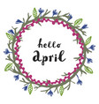 floral wreath with modern calligraphy hello april vector image vector image