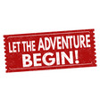 let the adventure begin grunge rubber stamp vector image vector image