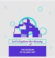 lets explore the beauty of the musuem of islamic vector image