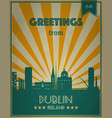 vintage touristic greeting card - dublin ireland vector image