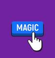 hand mouse cursor clicks the magic button vector image
