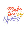 makeup queen quote with crown hand drawn linear vector image