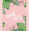 floral frame good vibes vector image vector image
