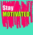 motivation quote with texture background vector image vector image