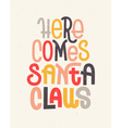 Here comes Santa Claus lettering typographic vector image