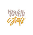 inspirational quote never stop vector image vector image