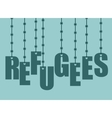 Refugees text hanging by barbed wire vector image
