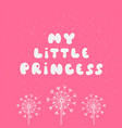 my little princess calligraphic inscription vector image vector image