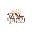 happy birthday to you hand lettering inscription vector image