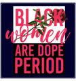 black women are dope period saying typography vector image