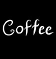 coffee white lettering calligraphy isolated vector image