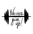 never give up motivation quote vector image