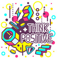 colorful think positive quote on abstract vector image vector image