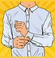 pop art businessman wearing cufflinks vector image vector image