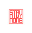 stay home slogan agitation lettering fashion vector image