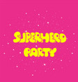 superhero party typography t-shirt graphic vector image vector image