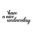 have a nice wednesday brush calligraphy vector image