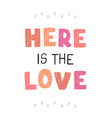 here is love - fun hand drawn nursery poster vector image