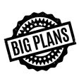Big Plans rubber stamp vector image vector image