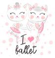 i love ballet dancing kitten girl in ballet dress vector image vector image