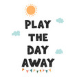 play day away - fun hand drawn nursery poster vector image vector image