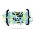 Work hard play hard vector image vector image
