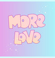 cute cartoon love concept love lettering more vector image vector image