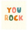 you rock - fun hand drawn nursery poster vector image vector image