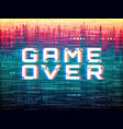 game over text video game glitch color vector image