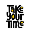 take time to make your soul happy - hand drawn vector image vector image