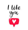 hand drawn phrase i like you with heart button for vector image