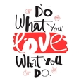 do what you love love what you do hand drawn vector image vector image